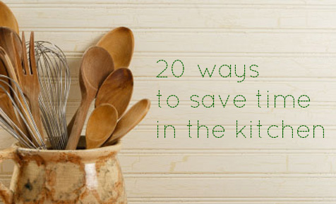 20 ways to save time in the kitchen so you have more time for fun